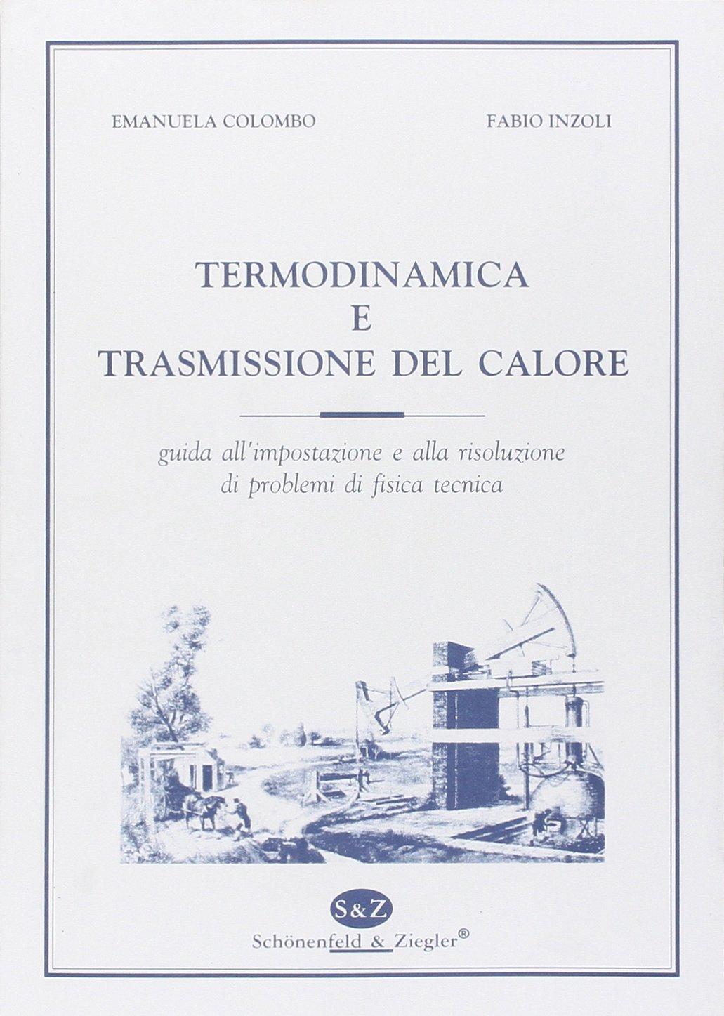 Amazon.it: Termodinamica e trasmissione del calore. Guida all'impostazione e  alla risoluzione di problemi di fisica tecnica - Emanuela Colombo, Fabio  Inzoli ...