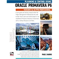 Planning and Control Using Oracle Primavera P6 Versions 8 to 18 Ppm Professional
