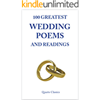 100 GREATEST WEDDING POEMS AND READINGS: Classic Poems of Love and Marriage by the World's Best-Loved Writers