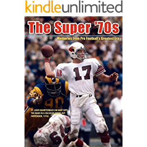 The Super '70s: Memories of Pro Football's Greatest Era