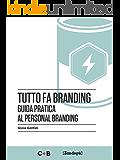 Tutto fa branding: Guida pratica al personal branding (I Prof)