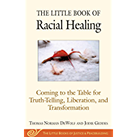 The Little Book of Racial Healing: Coming to the Table for Truth-Telling, Liberation, and Transformation (Justice and…