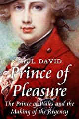 Prince of Pleasure: The Prince of Wales and the Making of the Regency Kindle Edition