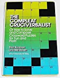 The Compleat Cruciverbalist: Or How to Solve and Compose Crossword Puzzles for Fun and Profit