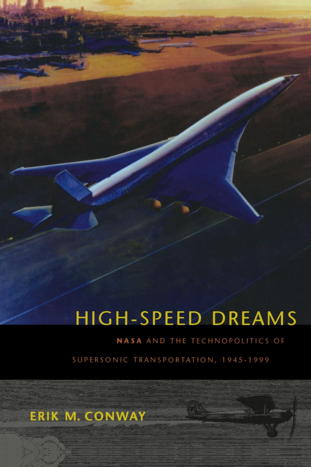 Download High-Speed Dreams: NASA and the Technopolitics of Supersonic Transportation, 1945–1999 (New Series in NASA History) PDF