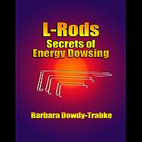 L-Rods: Secrets of Energy Dowsing