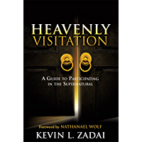 HEAVENLY VISITATION: A Guide to Participating in the Supernatural (English Edition)