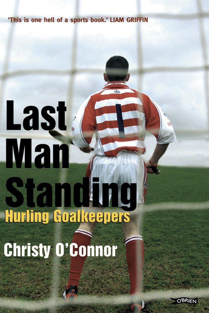 Last Man Standing: Hurling Goalkeepers (English Edition)