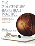 The 21st Century Basketball Practice: Modernizing the basketball practice to develop the global player. (English Edition)