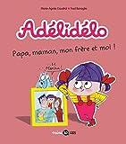 Adélidélo, Tome 03: Papa, maman, mon frère et moi !