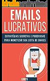 Emails Lucrativos: E-book Inédito Revela Como Lucrar Com E-mail Marketing (Ganhar Dinheiro Livro 6)