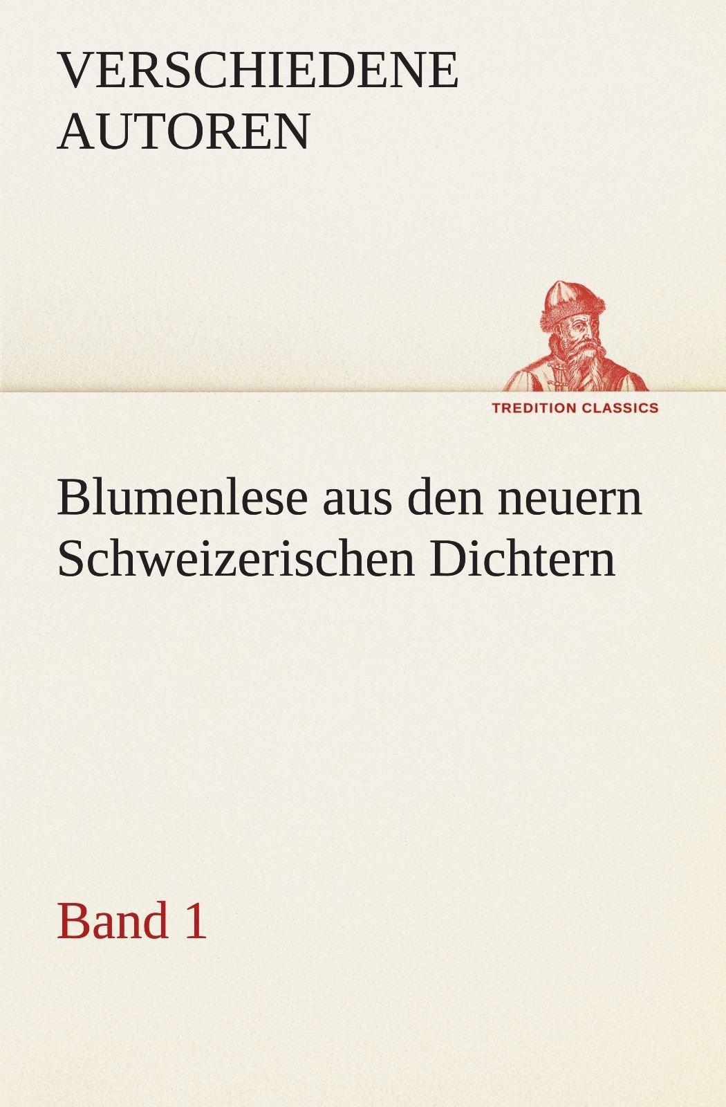 Download Blumenlese aus den neuern Schweizerischen Dichtern: Band 1 (TREDITION CLASSICS) (German Edition) PDF