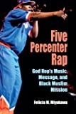 Five Percenter Rap: God Hop's Music, Message, and Black Muslim Mission (Profiles in Popular Music)