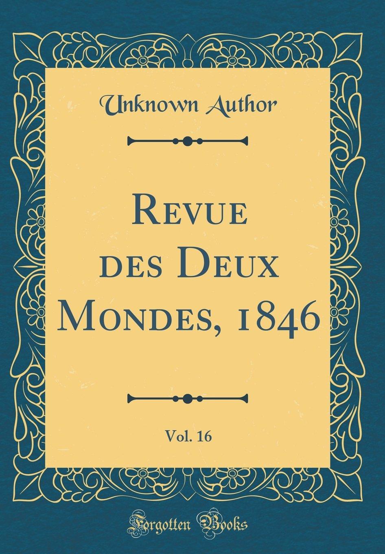 Read Online Revue Des Deux Mondes, 1846, Vol. 16 (Classic Reprint) (French Edition) pdf