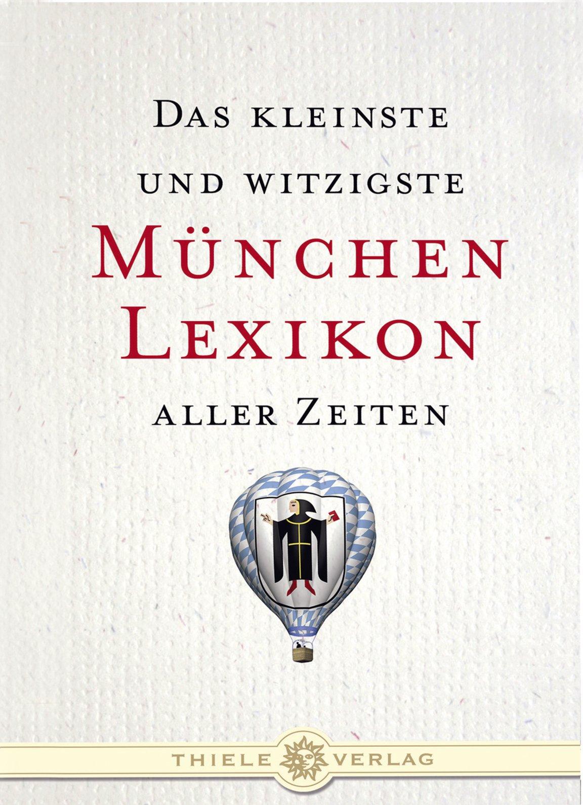 Das kleinste und witzigste München Lexikon aller Zeiten