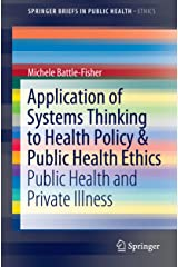 Application of Systems Thinking to Health Policy & Public Health Ethics: Public Health and Private Illness (SpringerBriefs in Public Health Book 0) Kindle Edition