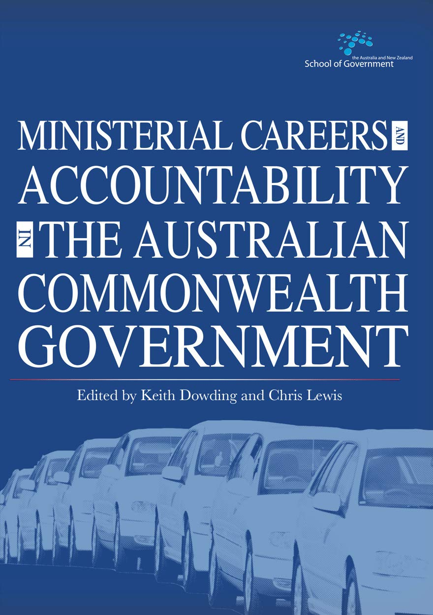 Ministerial Careers And Accountability In The Australian Commonwealth Government Dowding Keith Lewis Chris 9781922144003 Amazon Com Books