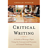 Critical Writing: A Guide to Writing a Paper Using the Concepts and Processes of Critical Thinking