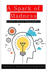 A Spark of Madness: Quotes About Imagination Kindle Edition