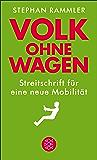 Volk ohne Wagen: Streitschrift für eine neue Mobilität
