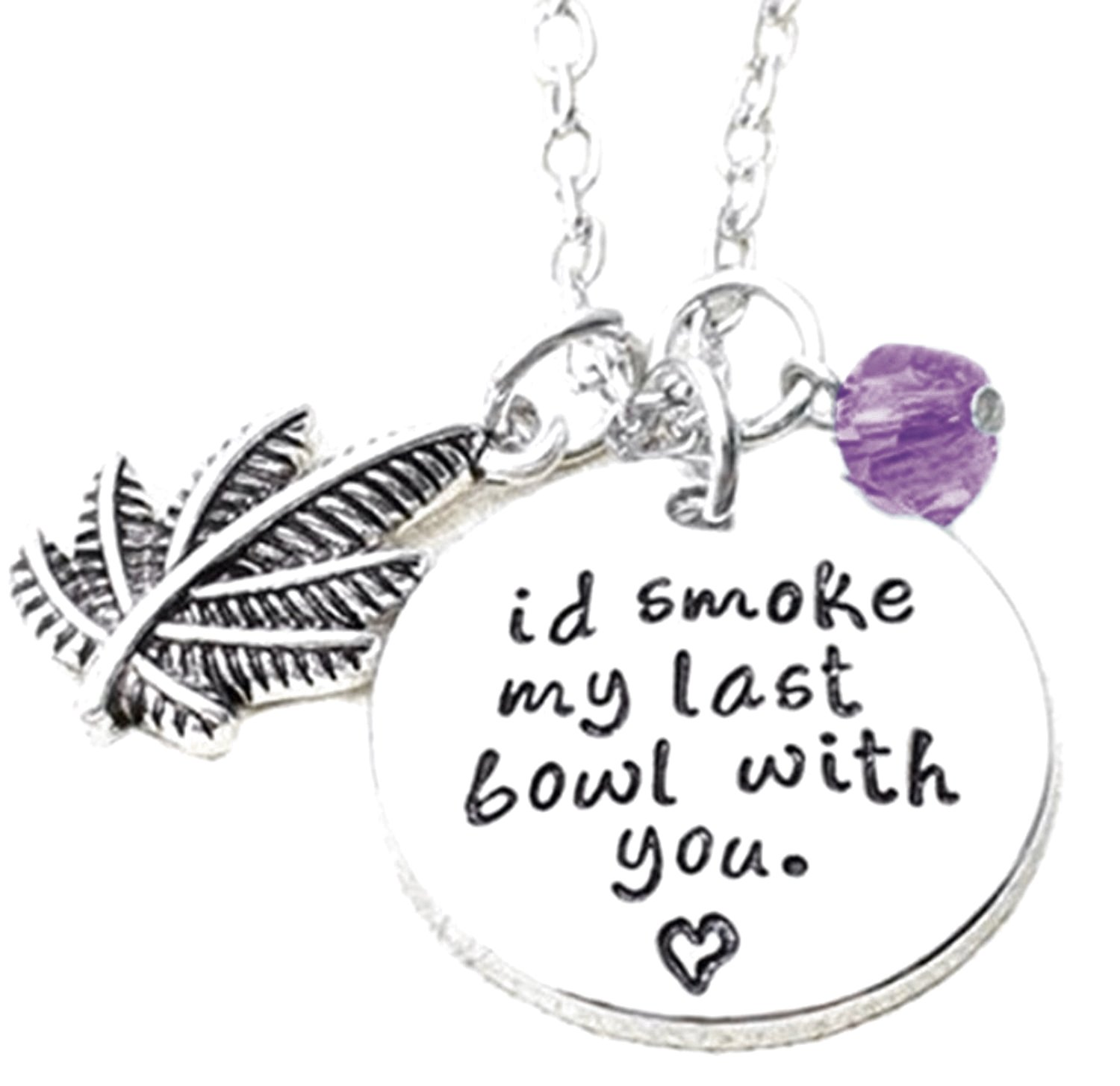 "'I'd Smoke My Last Bowl with You"" Inspirational Mantra Friendship Necklace BFF Best Friends Forever Besties Jewelry Gifts"