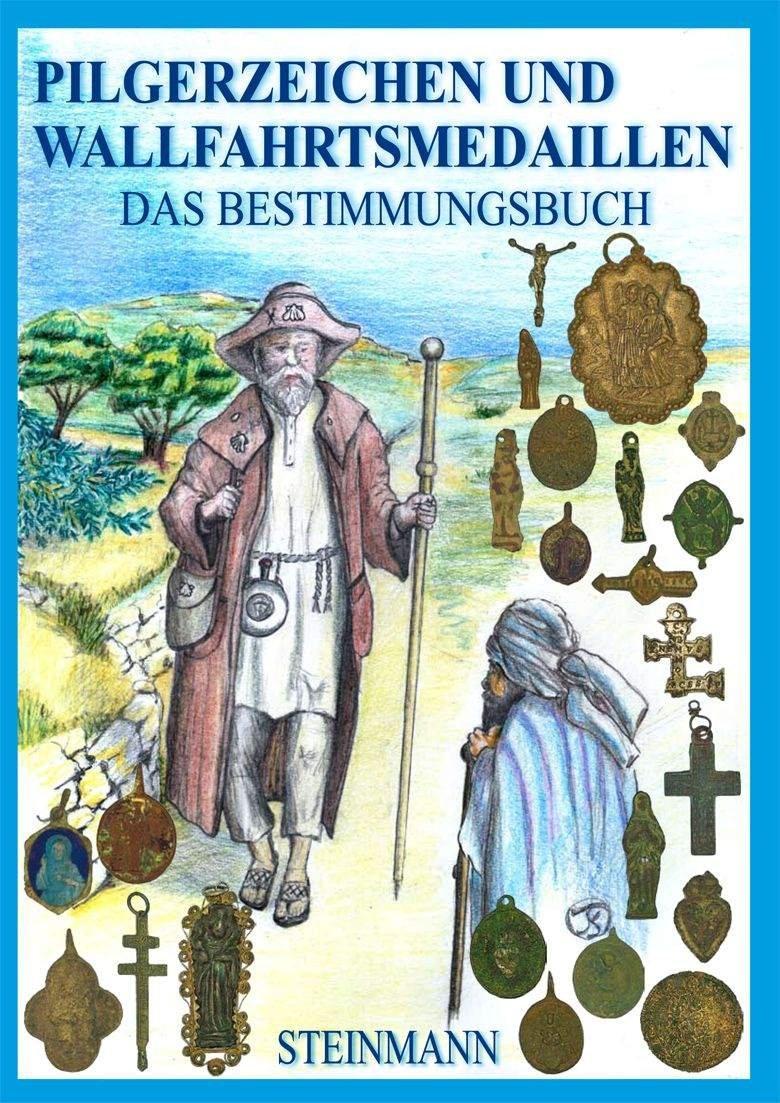 Pilgerzeichen und Wallfahrtsmedaillen: Das Bestimmungsbuch Taschenbuch – 8. Dezember 2010 Karl-Heinz Steinmann Pressel J 3937950710