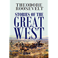Stories of the  Great West (1909) (With active table of contents)
