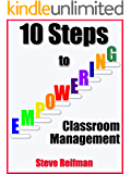10 Steps to Empowering Classroom Management: Build a Productive, Cooperative Culture Without Using Rewards