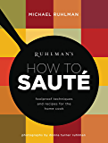 Ruhlman's How to Saute: Foolproof Techniques and Recipes for the Home Cook (Ruhlman's How to... Book 3)