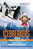 Icebreakers: How to Empower, Inspire and Motivate Your Team, Through Step-by-Step Activities That Boost Confidence, Resilience and Create Happier Individuals