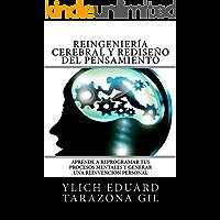 Reingeniería Cerebral y Rediseño del Pensamiento: Aprende a ReProgramar Tus Procesos Mentales Y Generar una Reinvención Personal (Principios Básicos para ... Preliminares del Éxito - Volumen 7 de 7)