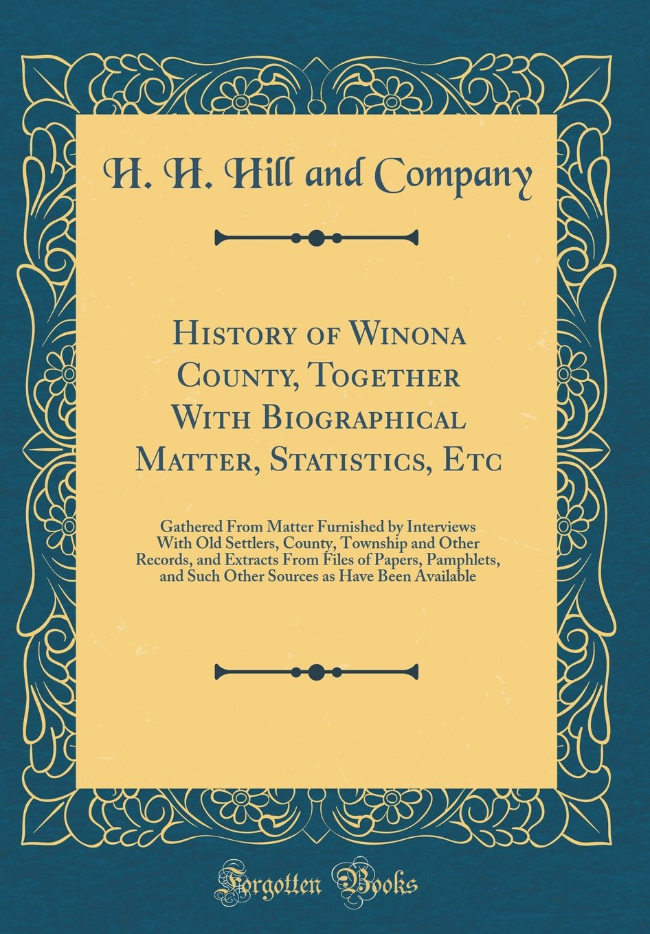 Read Online History of Winona County, Together with Biographical Matter, Statistics, Etc: Gathered from Matter Furnished by Interviews with Old Settlers, County, ... Pamphlets, and Such Other Sources as Have ebook