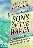 Sons of the Waves: The Common Seaman in the Heroic Age of Sail