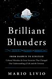 Brilliant Blunders: From Darwin to Einstein - Colossal Mistakes by Great Scientists That Changed Our Understanding of Life and the Universe (English Edition)