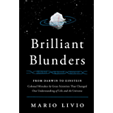 Brilliant Blunders: From Darwin to Einstein - Colossal Mistakes by Great Scientists That Changed Our Understanding of…