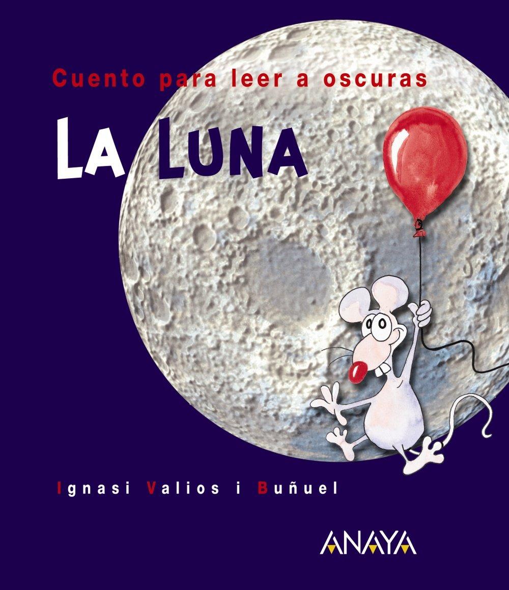 La Luna: Cuento para leer a oscuras Primeros Lectores 1-5 Años - Cuentos Para Leer A Oscuras: Amazon.es: Ignasi Valios i Buñuel: Libros