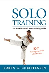 Solo Training: The Martial Artist's Home Training Guide Kindle Edition