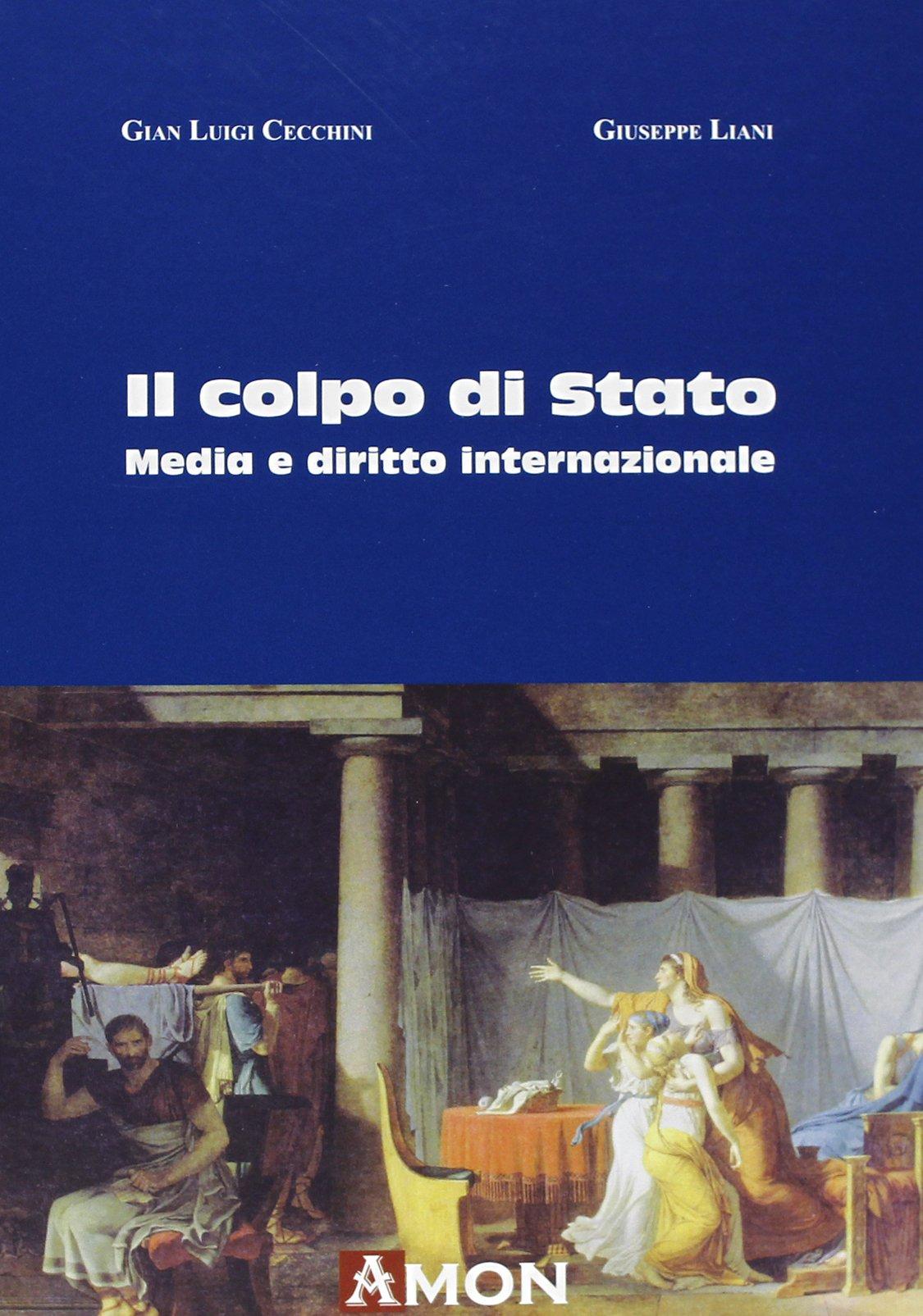 Il colpo di Stato. Media e diritto internazionale Copertina flessibile – 5 ott 2012 G. Luigi Cecchini Giuseppe Liani Amon 886603102X