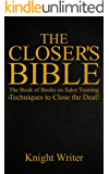 The Closer's Bible: The Book of Books on Sales Training & Techniques to Close the Deal!