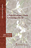 A Web Developer's Guide to Securing a Server (Web Security Topics)