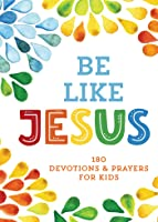 Be Like Jesus: 180 Devotions And Prayers For
