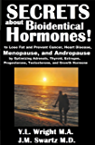 Secrets about Bioidentical Hormones to Lose Fat and Prevent Cancer, Heart Disease, Menopause, and Andropause, by…