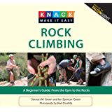 Knack Rock Climbing: A Beginner's Guide: From the Gym to the Rocks (Knack: Make It Easy)