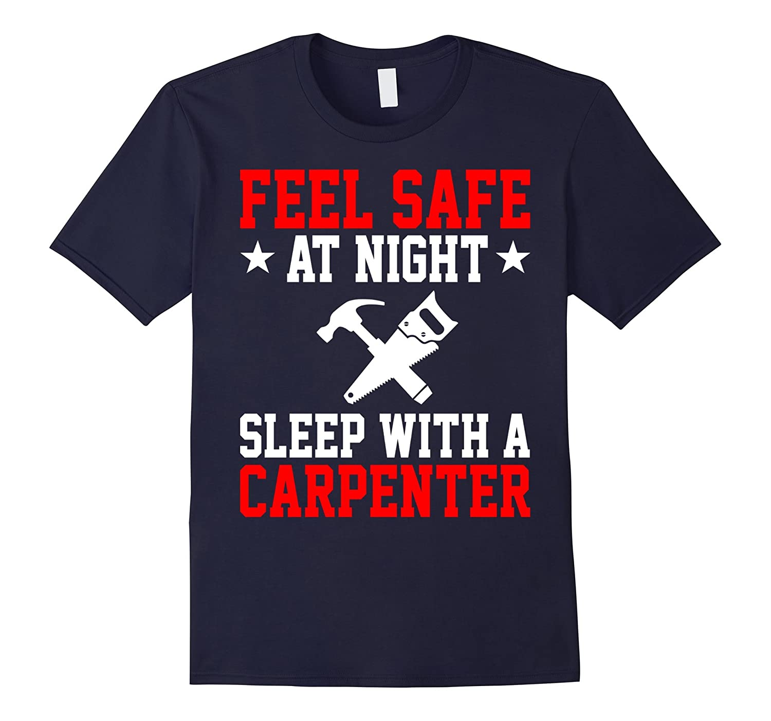Feel Safe At Night Sleep With A Carpenter Funny Shirt Gift-TD
