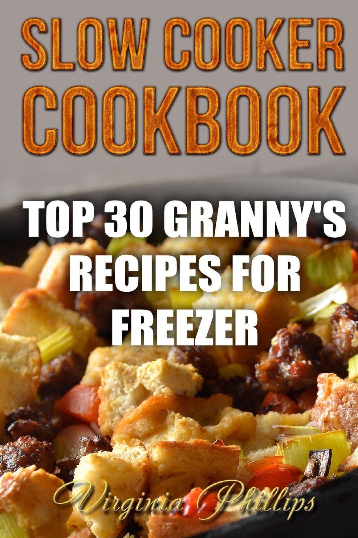 Download Slow Cooker Cookbook: Top 30 Granny's Recipes For Freezer pdf epub