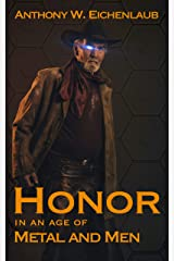 Honor in an Age of Metal and Men: Metal and Men, Book 3 Kindle Edition