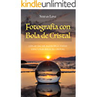 Fotografía con Bola de Cristal: Cómo sacar increíbles fotos con una bola de cristal