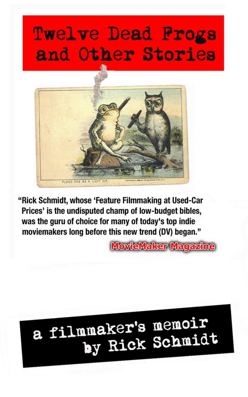 Download TWELVE DEAD FROGS AND OTHER STORIES, A FILMMAKER'S MEMOIR PDF