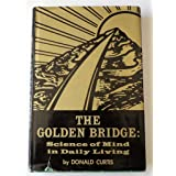 The Golden Bridge; Science of Mind in Daily Living