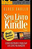 Seu Livro no Kindle: Como Escrever e Publicar Um Livro na Amazon (Livros que Vendem)